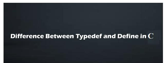 typedef vs define in C
