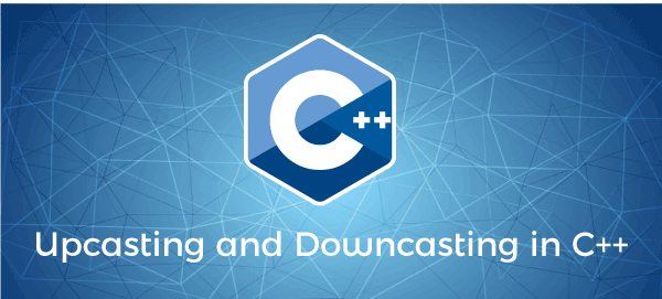 Upcasting and Downcasting in C++