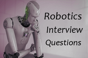 Robotics Interview Questions