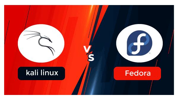 Kali Linux vs Fedora