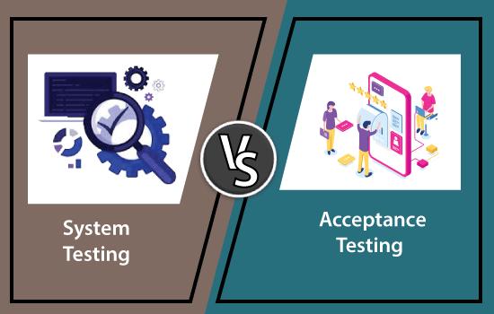 System Testing VS. Acceptance Testing