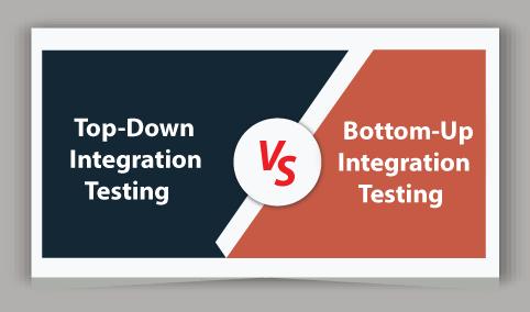 Top-Down vs Bottom-Up Integration Testing